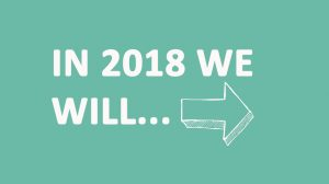 In 2018 we will…